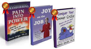 Transforming Pain Into Power, Joy on the Job, Conquer Your Inner Critic books by Doris Helge, Ph.D.